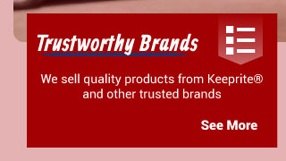 Trustworthy Brands | We sell quality products from Keeprite® and other trusted brands | See More